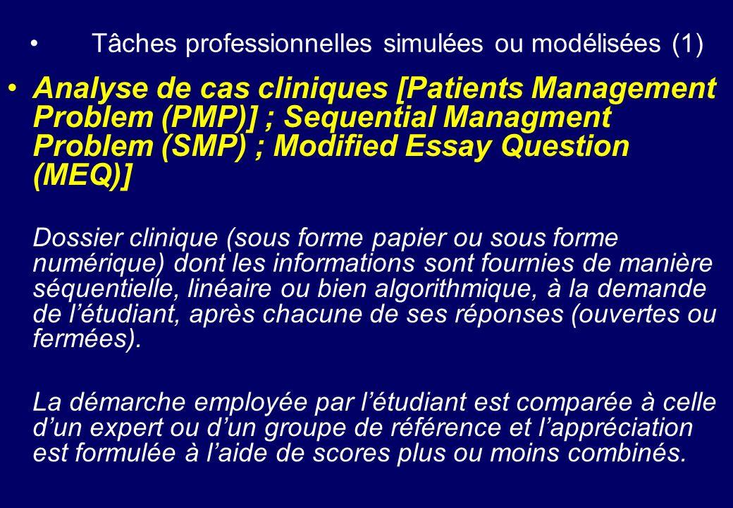 Tâches professionnelles simulées ou modélisées (1) Analyse de cas cliniques [Patients Management Problem (PMP)] ; Sequential Managment Problem (SMP) ;