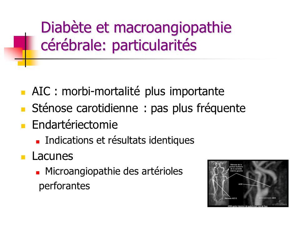 Diabète et macroangiopathie cérébrale: particularités AIC : morbi-mortalité plus importante Sténose carotidienne : pas plus fréquente Endartériectomie