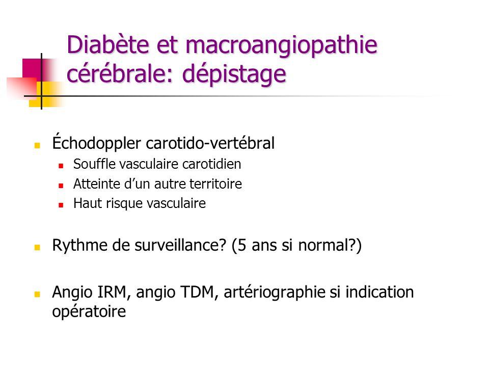 Diabète et macroangiopathie cérébrale: dépistage Échodoppler carotido-vertébral Souffle vasculaire carotidien Atteinte dun autre territoire Haut risqu