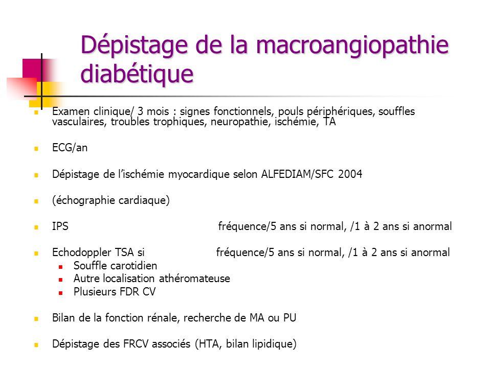 Dépistage de la macroangiopathie diabétique Examen clinique/ 3 mois : signes fonctionnels, pouls périphériques, souffles vasculaires, troubles trophiq