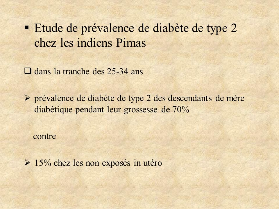 Etude de prévalence de diabète de type 2 chez les indiens Pimas dans la tranche des 25-34 ans prévalence de diabète de type 2 des descendants de mère