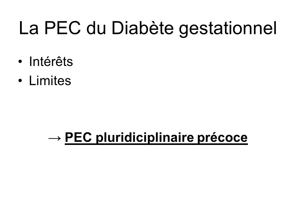 La PEC du Diabète gestationnel Intérêts Limites PEC pluridiciplinaire précoce