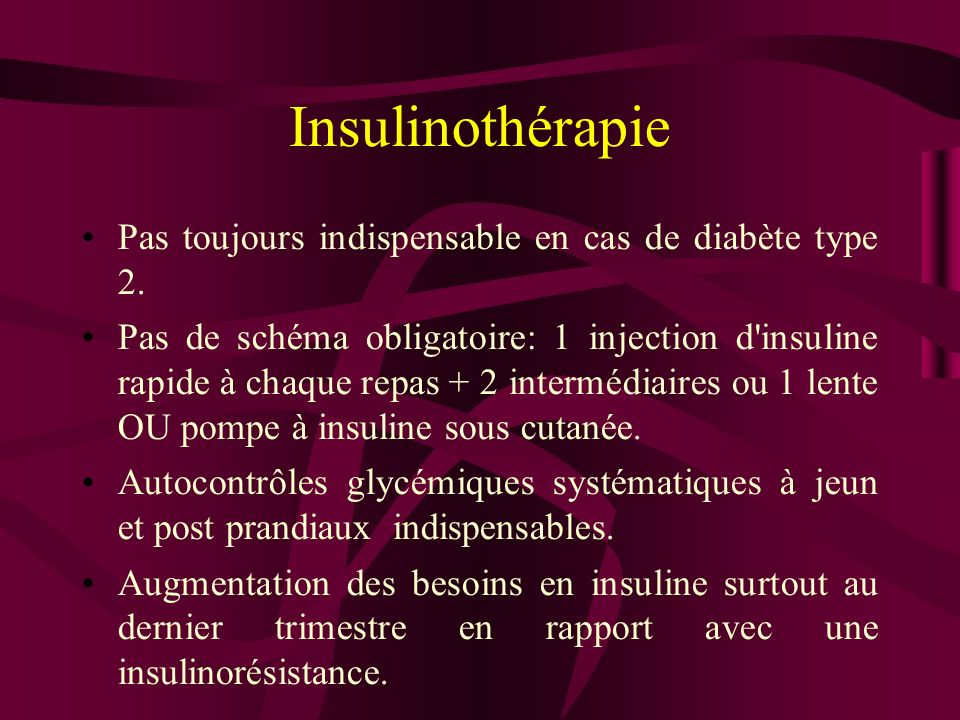Insulinothérapie Pas toujours indispensable en cas de diabète type 2. Pas de schéma obligatoire: 1 injection d'insuline rapide à chaque repas + 2 inte
