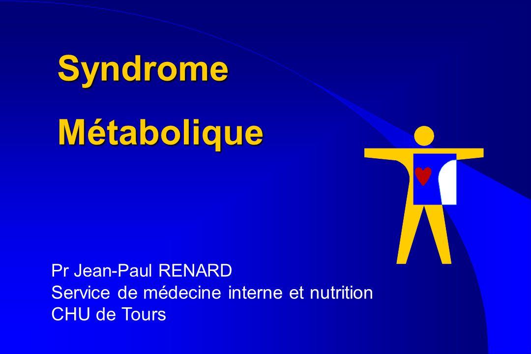 Syndrome Métabolique Pr Jean-Paul RENARD Service de médecine interne et nutrition CHU de Tours