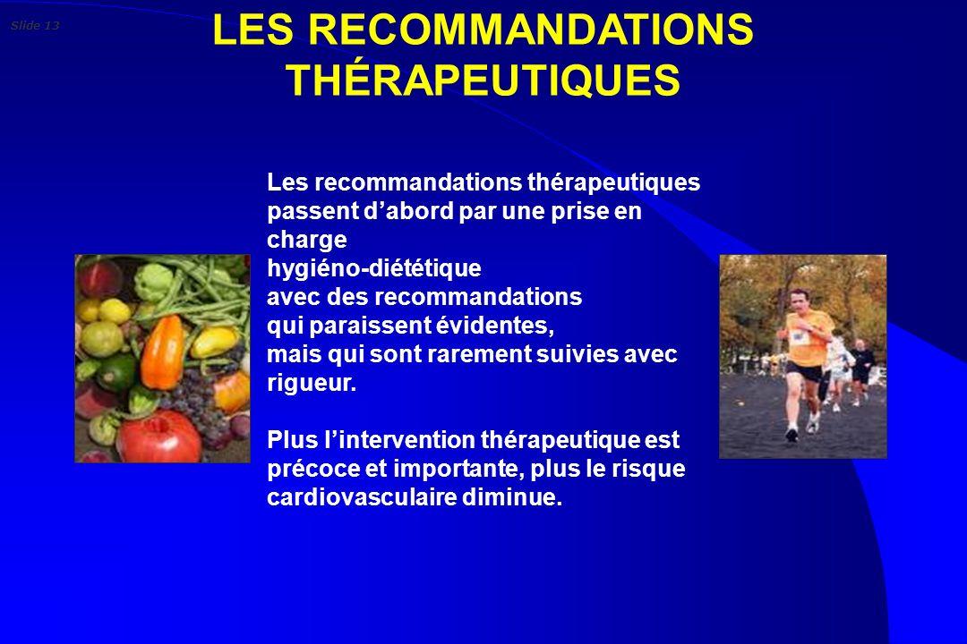 LES RECOMMANDATIONS THÉRAPEUTIQUES Les recommandations thérapeutiques passent dabord par une prise en charge hygiéno-diététique avec des recommandatio