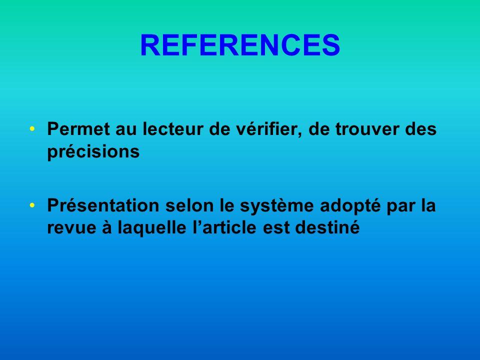 REFERENCES Permet au lecteur de vérifier, de trouver des précisions Présentation selon le système adopté par la revue à laquelle larticle est destiné