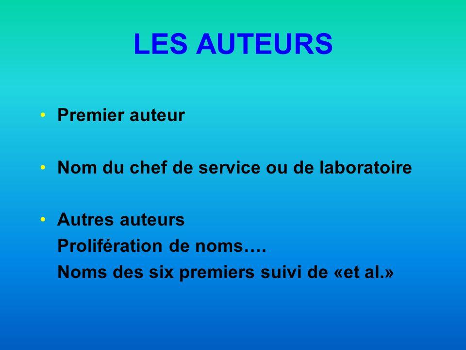 LES AUTEURS Premier auteur Nom du chef de service ou de laboratoire Autres auteurs Prolifération de noms….