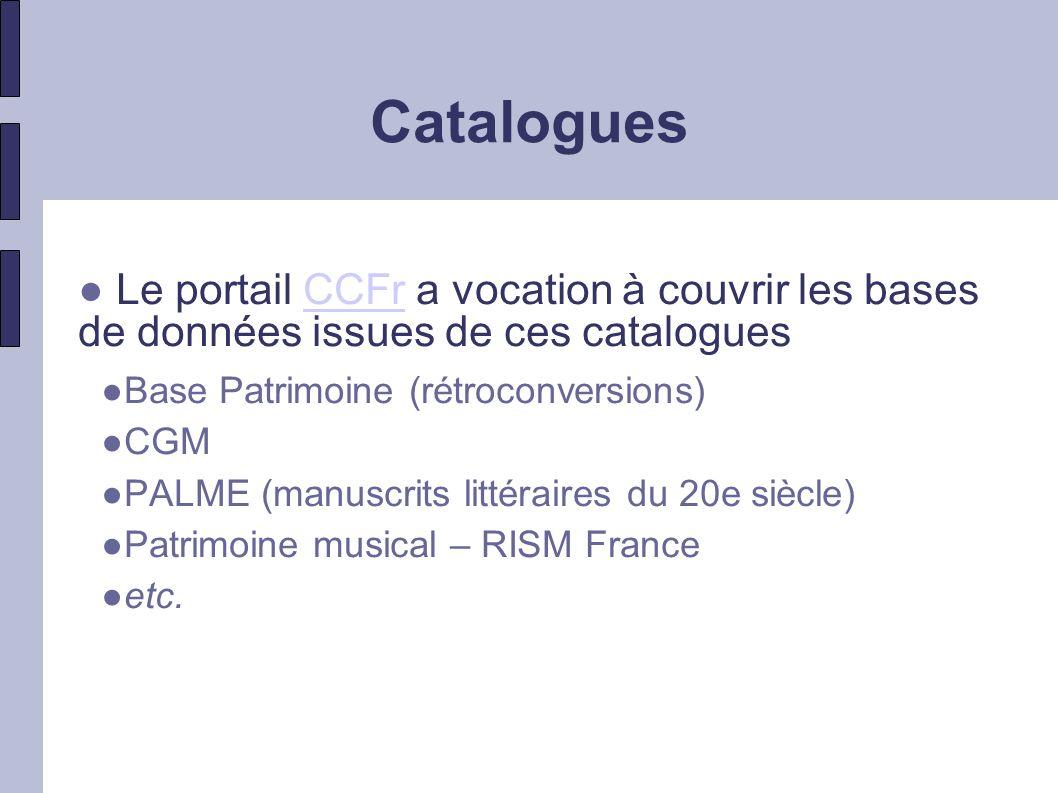 Catalogues Axes de développement du CCFr (BnF) : modernisation du système et des interfaces extension des campagnes de rétroconversion intégration de nouvelles bases interrogation à distance de catalogues de BM