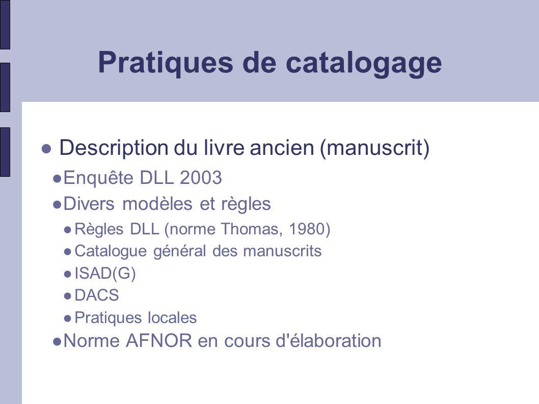 Pratiques de catalogage A utiliser également Norme AFNOR Z44-077 (1997) de description des images fixes Norme AFNOR Z44-067 (1993) de description des documents cartographiques