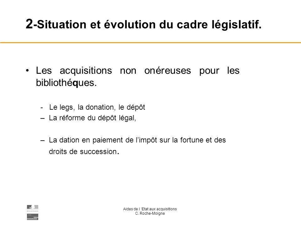 Aides de l Etat aux acquisitions C. Roche-Moigne 2 -Situation et évolution du cadre législatif.
