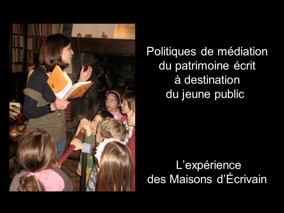 Politiques de médiation du patrimoine écrit à destination du jeune public Lexpérience des Maisons dÉcrivain