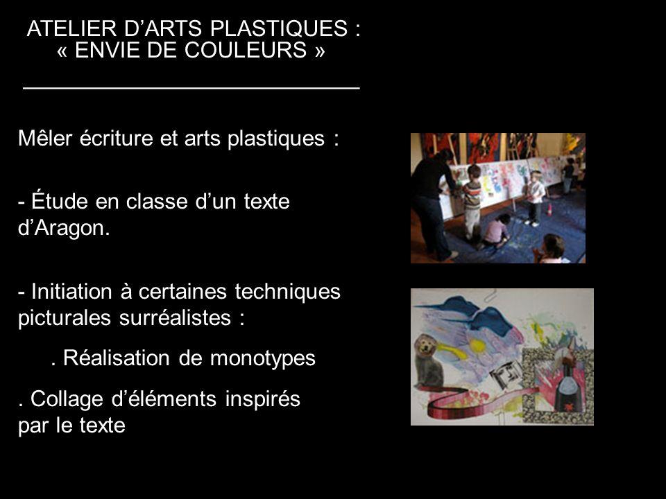 ATELIER DARTS PLASTIQUES : « ENVIE DE COULEURS » ___________________________ Mêler écriture et arts plastiques : - Étude en classe dun texte dAragon.