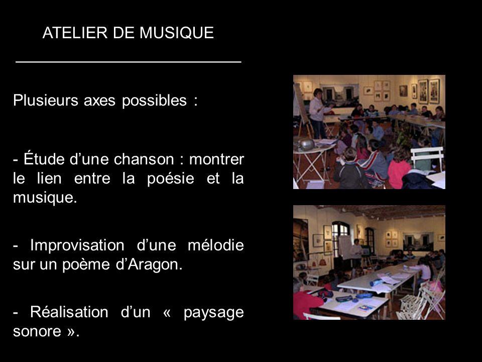 ATELIER DE MUSIQUE _________________________ Plusieurs axes possibles : - Étude dune chanson : montrer le lien entre la poésie et la musique.