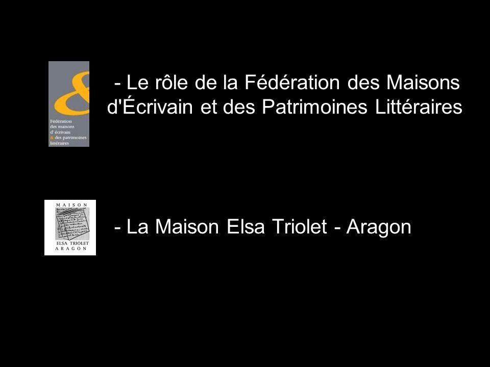 - Le rôle de la Fédération des Maisons d Écrivain et des Patrimoines Littéraires - La Maison Elsa Triolet - Aragon