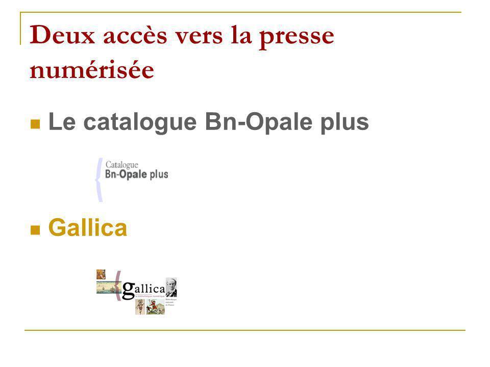 Deux accès vers la presse numérisée Le catalogue Bn-Opale plus Gallica