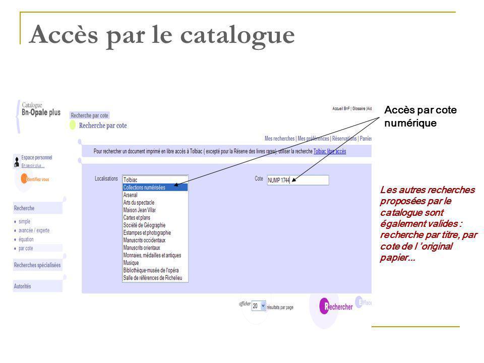 Accès par le catalogue Accès par cote numérique Les autres recherches proposées par le catalogue sont également valides : recherche par titre, par cote de l original papier...