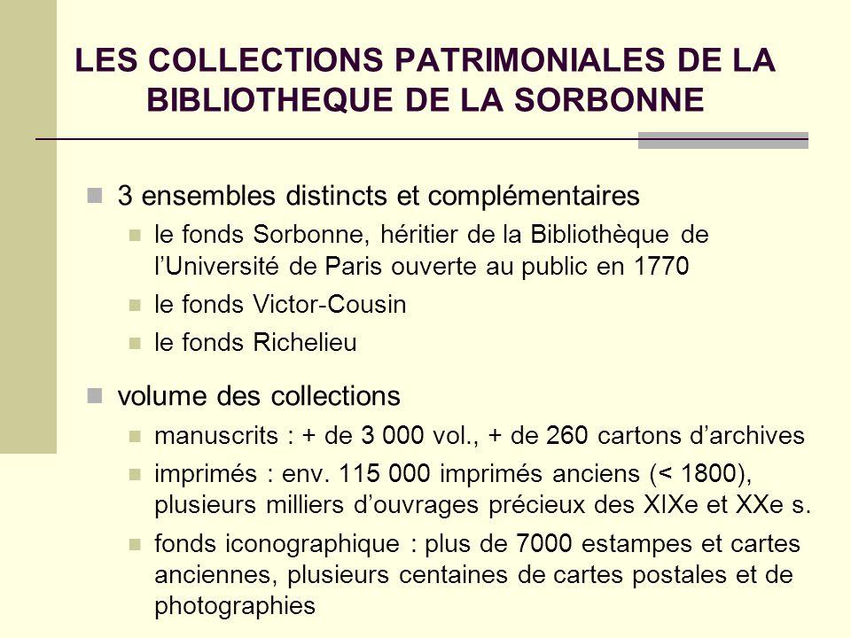LES COLLECTIONS PATRIMONIALES DE LA BIBLIOTHEQUE DE LA SORBONNE 3 ensembles distincts et complémentaires le fonds Sorbonne, héritier de la Bibliothèqu