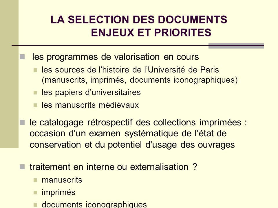 LA SELECTION DES DOCUMENTS ENJEUX ET PRIORITES les programmes de valorisation en cours les sources de lhistoire de lUniversité de Paris (manuscrits, i