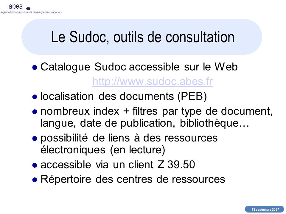 13 septembre 2007 abes agence bibliographique de lenseignement supérieur Le Sudoc, outils de consultation Catalogue Sudoc accessible sur le Web http:/