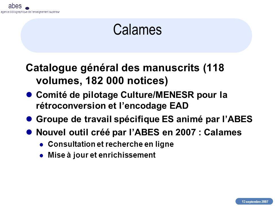 13 septembre 2007 abes agence bibliographique de lenseignement supérieur Calames Catalogue général des manuscrits (118 volumes, 182 000 notices) Comit