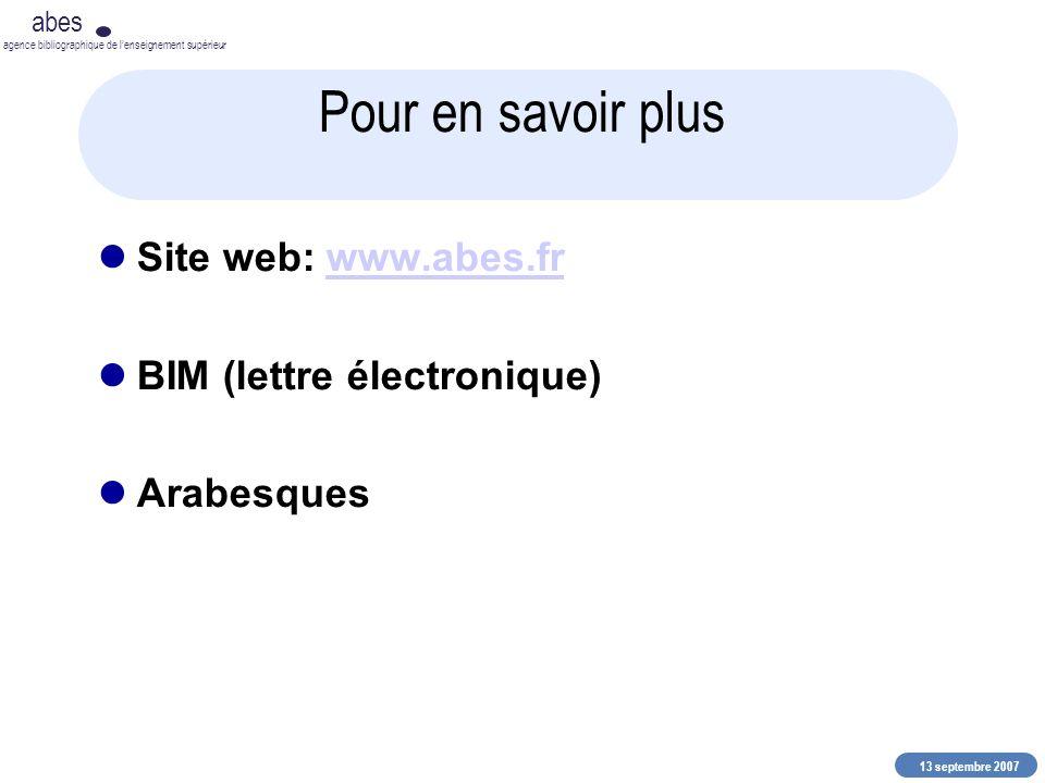13 septembre 2007 abes agence bibliographique de lenseignement supérieur Pour en savoir plus Site web: www.abes.frwww.abes.fr BIM (lettre électronique