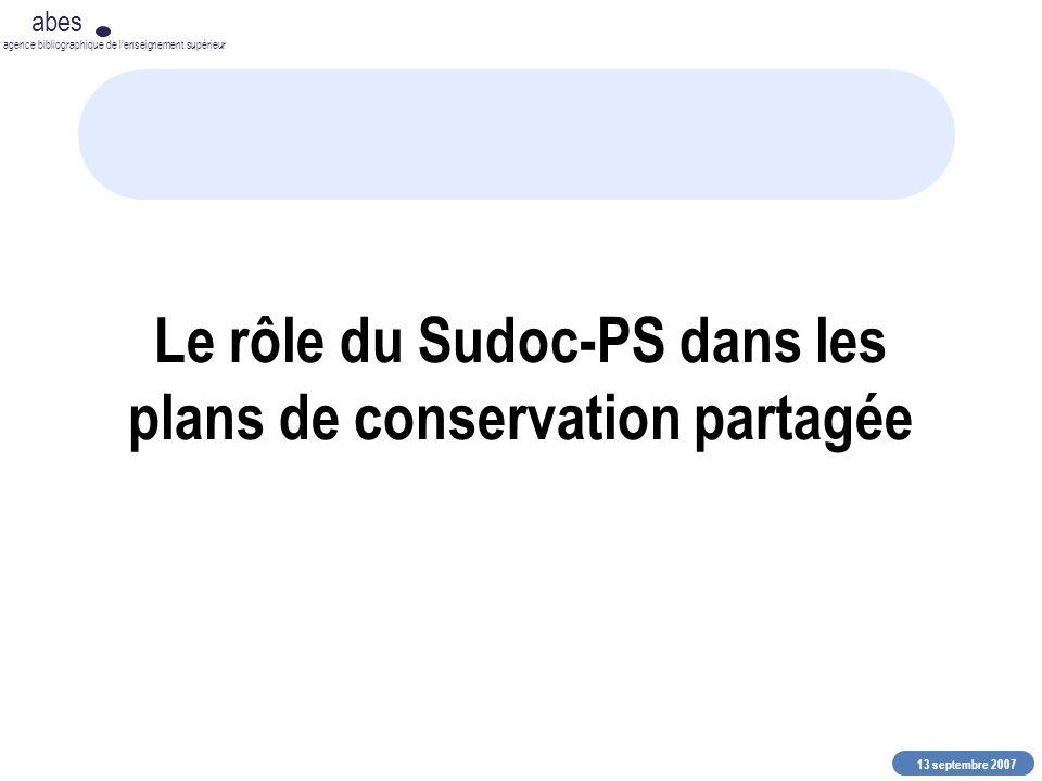 13 septembre 2007 abes agence bibliographique de lenseignement supérieur Le rôle du Sudoc-PS dans les plans de conservation partagée