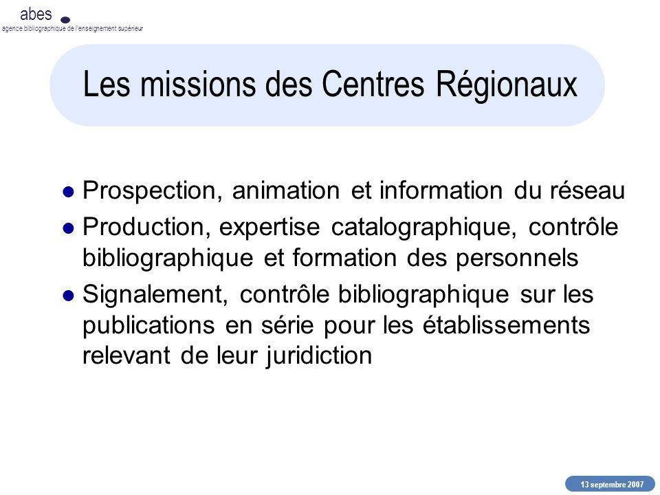 13 septembre 2007 abes agence bibliographique de lenseignement supérieur Les missions des Centres Régionaux Prospection, animation et information du r