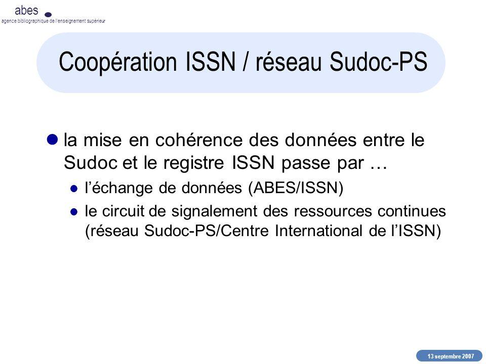 13 septembre 2007 abes agence bibliographique de lenseignement supérieur Coopération ISSN / réseau Sudoc-PS la mise en cohérence des données entre le