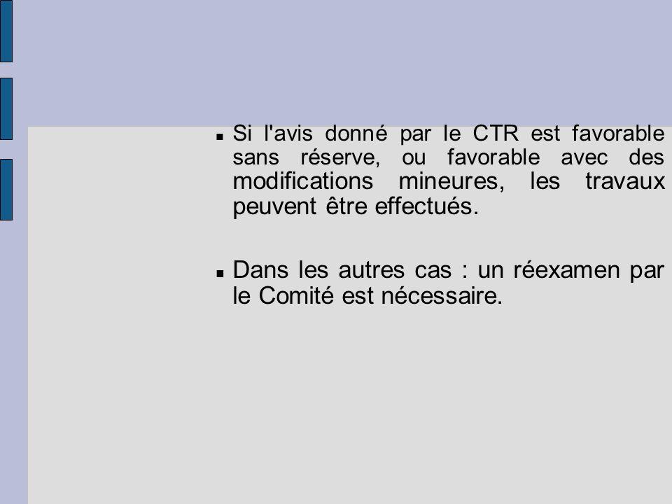 Si l'avis donné par le CTR est favorable sans réserve, ou favorable avec des modifications mineures, les travaux peuvent être effectués. Dans les autr