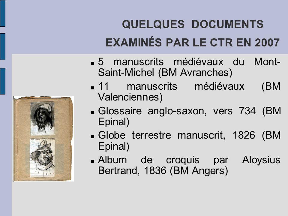 QUELQUES DOCUMENTS EXAMIN É S PAR LE CTR EN 2007 5 manuscrits médiévaux du Mont- Saint-Michel (BM Avranches) 11 manuscrits médiévaux (BM Valenciennes)