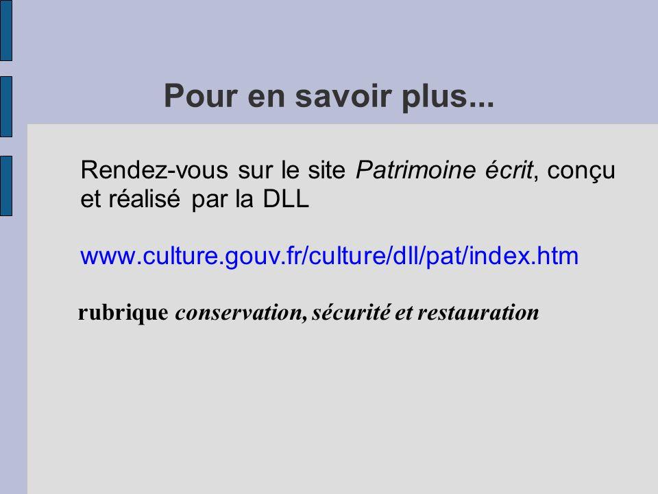 Pour en savoir plus... Rendez-vous sur le site Patrimoine écrit, conçu et réalisé par la DLL www.culture.gouv.fr/culture/dll/pat/index.htm rubrique co