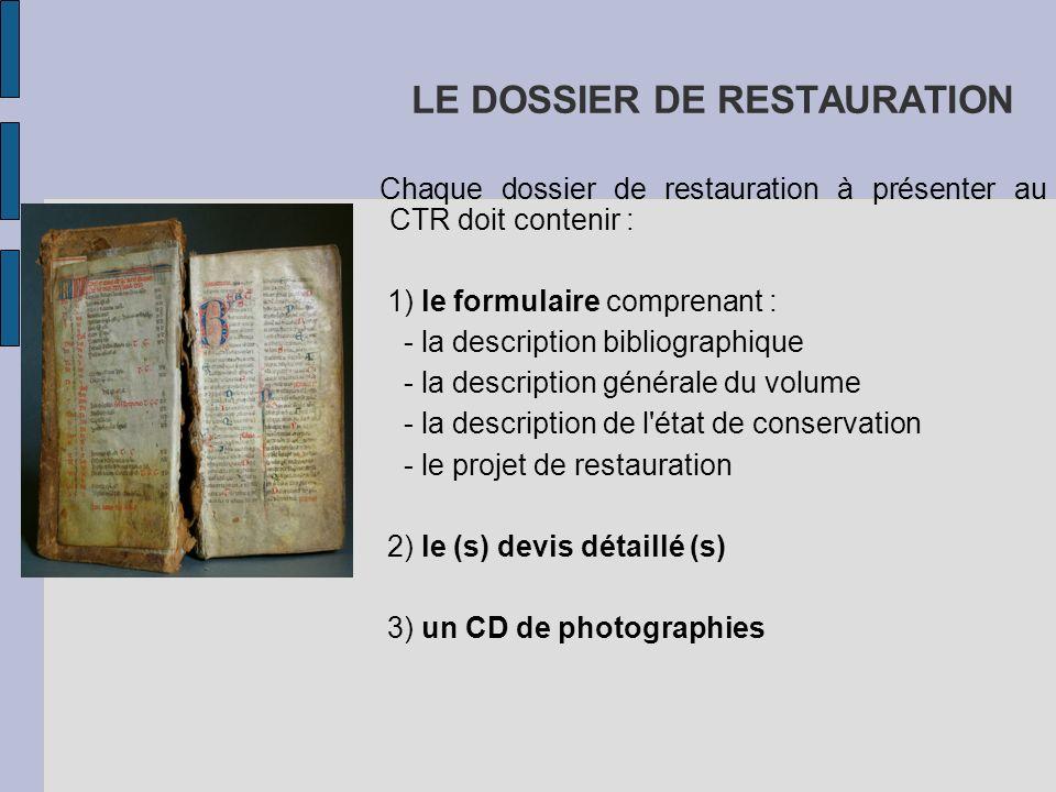 LE DOSSIER DE RESTAURATION Chaque dossier de restauration à présenter au CTR doit contenir : 1) le formulaire comprenant : - la description bibliograp