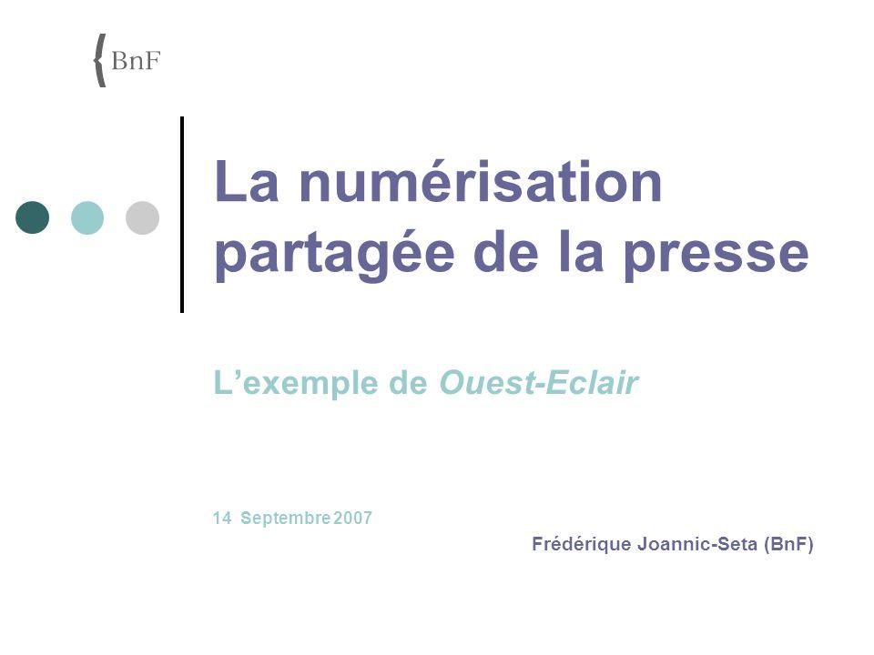 La numérisation partagée de la presse Lexemple de Ouest-Eclair 14 Septembre 2007 Frédérique Joannic-Seta (BnF)