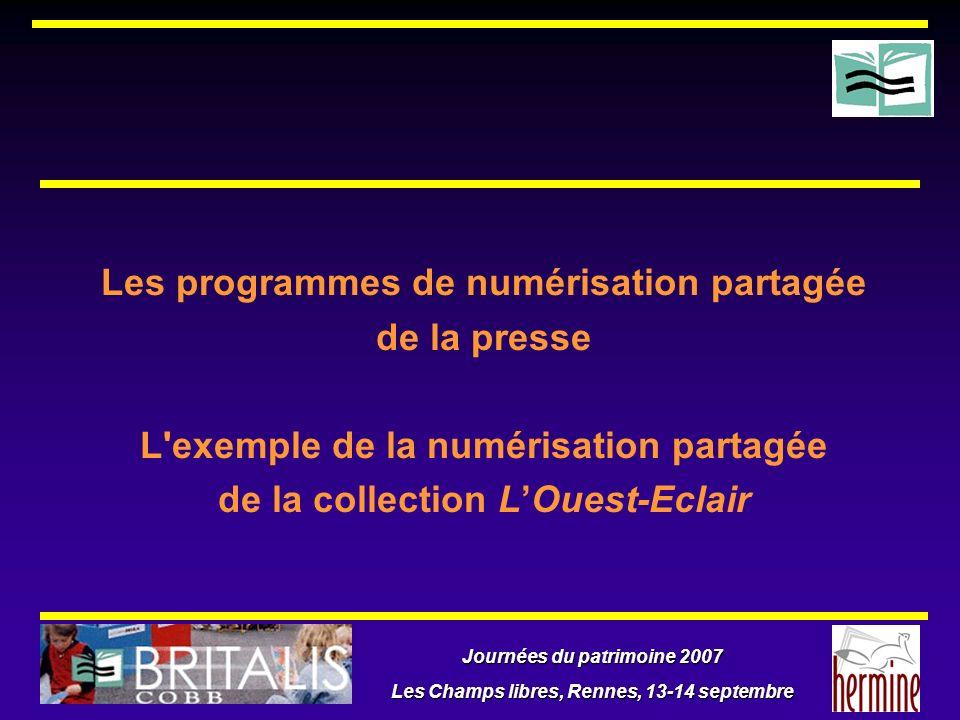 Journées du patrimoine 2007 Les Champs libres, Rennes, 13-14 septembre Les programmes de numérisation partagée de la presse L'exemple de la numérisati