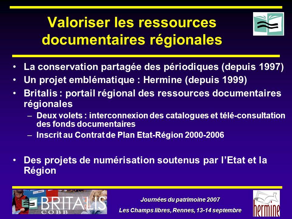 Journées du patrimoine 2007 Les Champs libres, Rennes, 13-14 septembre Valoriser les ressources documentaires régionales La conservation partagée des
