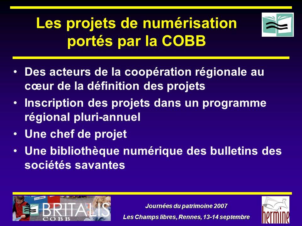 Journées du patrimoine 2007 Les Champs libres, Rennes, 13-14 septembre Les projets de numérisation portés par la COBB Des acteurs de la coopération ré