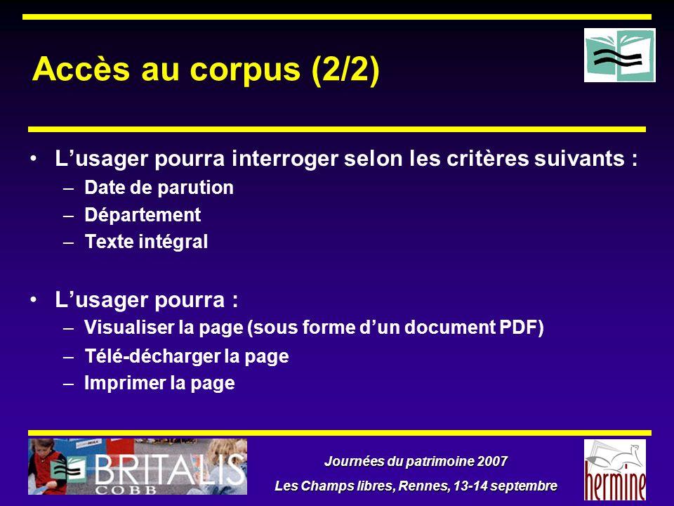 Journées du patrimoine 2007 Les Champs libres, Rennes, 13-14 septembre Accès au corpus (2/2) Lusager pourra interroger selon les critères suivants : –
