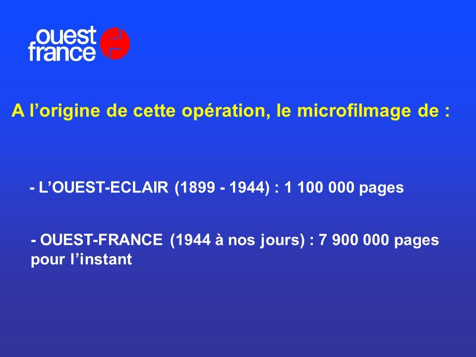 A lorigine de cette opération, le microfilmage de : - LOUEST-ECLAIR (1899 - 1944) : 1 100 000 pages - OUEST-FRANCE (1944 à nos jours) : 7 900 000 page