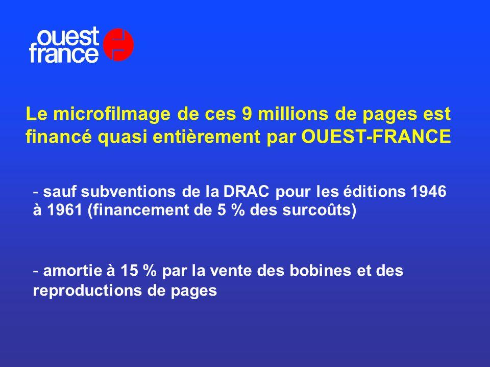 Le microfilmage de ces 9 millions de pages est financé quasi entièrement par OUEST-FRANCE - sauf subventions de la DRAC pour les éditions 1946 à 1961