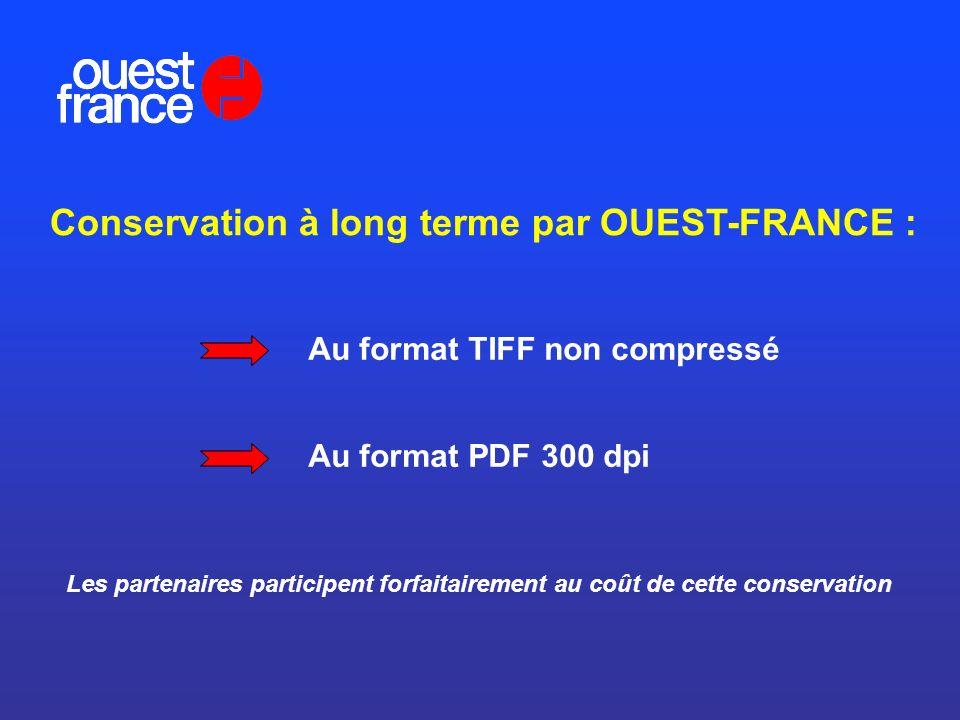 Conservation à long terme par OUEST-FRANCE : Au format TIFF non compressé Au format PDF 300 dpi Les partenaires participent forfaitairement au coût de