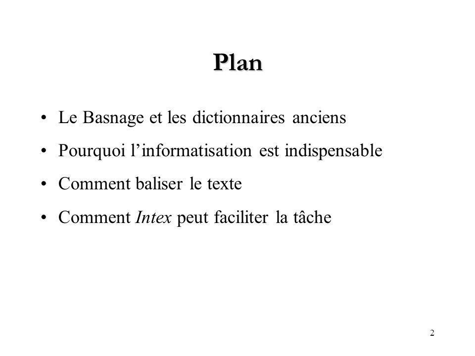 2 Plan Le Basnage et les dictionnaires anciens Pourquoi linformatisation est indispensable Comment baliser le texte Comment Intex peut faciliter la tâche