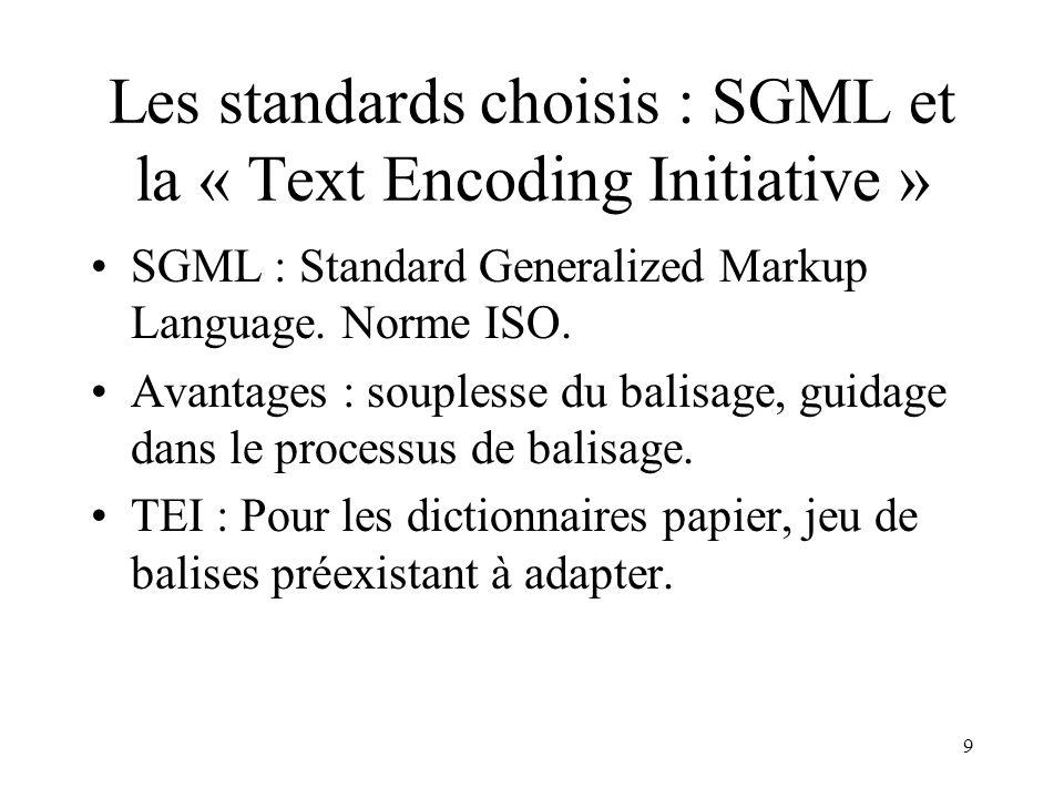 9 Les standards choisis : SGML et la « Text Encoding Initiative » SGML : Standard Generalized Markup Language.