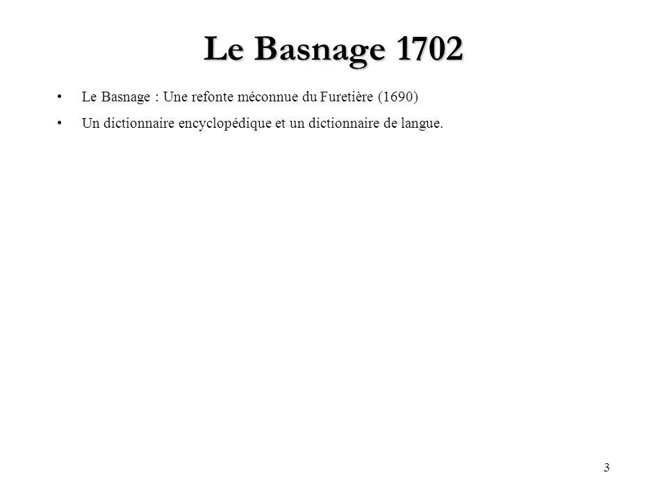 3 Le Basnage 1702 Le Basnage : Une refonte méconnue du Furetière (1690) Un dictionnaire encyclopédique et un dictionnaire de langue.