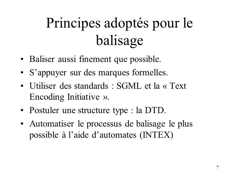 7 Principes adoptés pour le balisage Baliser aussi finement que possible.
