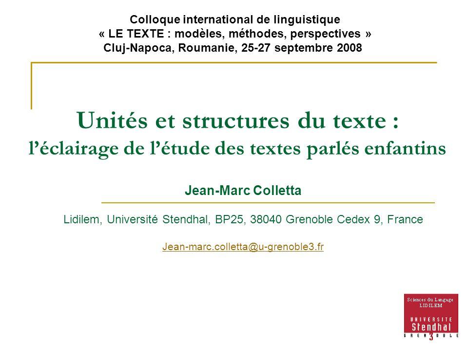 Unités et structures du texte : léclairage de létude des textes parlés enfantins Jean-Marc Colletta Lidilem, Université Stendhal, BP25, 38040 Grenoble