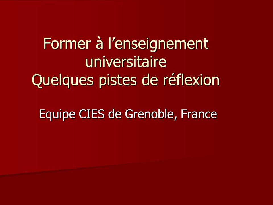Former à lenseignement universitaire Quelques pistes de réflexion Equipe CIES de Grenoble, France