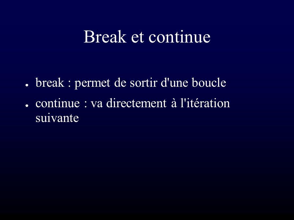 Break et continue break : permet de sortir d'une boucle continue : va directement à l'itération suivante