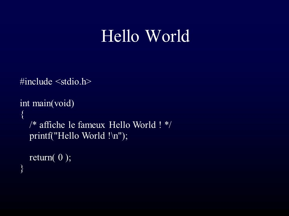 Hello World #include int main(void) { /* affiche le fameux Hello World .
