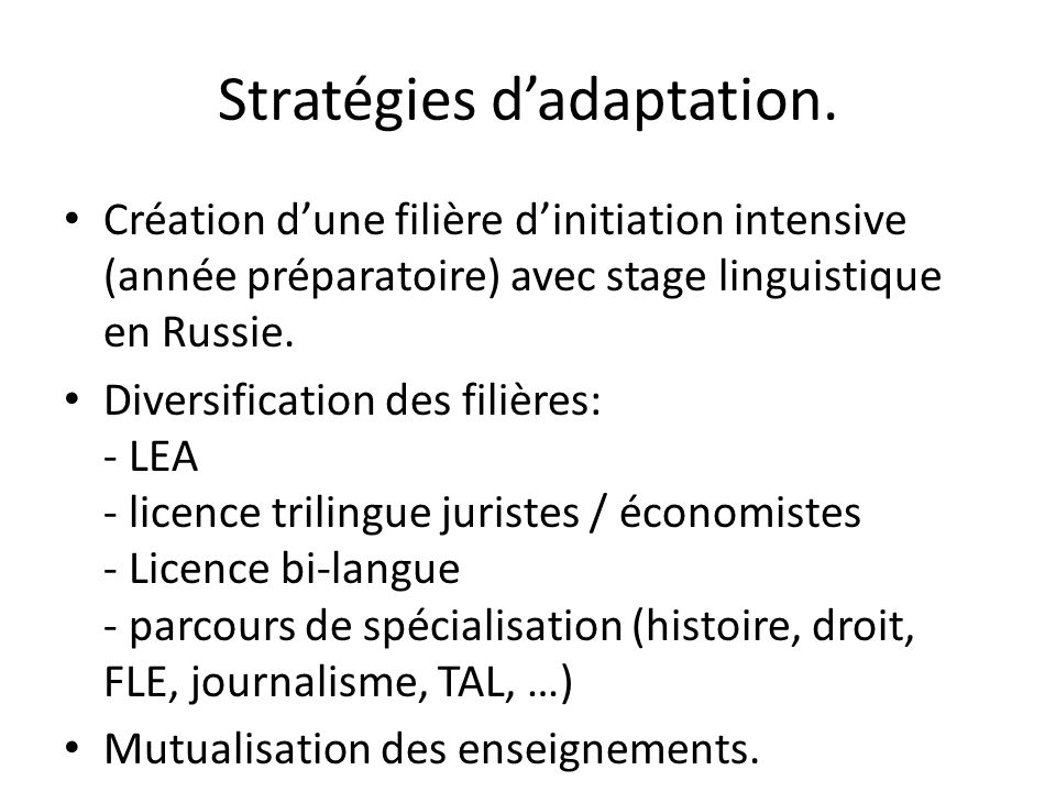 Stratégies dadaptation. Création dune filière dinitiation intensive (année préparatoire) avec stage linguistique en Russie. Diversification des filièr