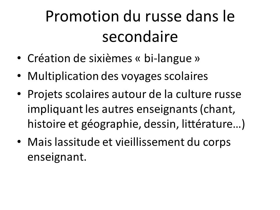 Promotion du russe dans le secondaire Création de sixièmes « bi-langue » Multiplication des voyages scolaires Projets scolaires autour de la culture r